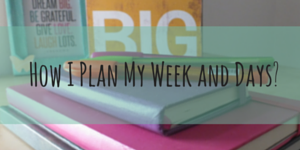 How I Plan My Week and Days